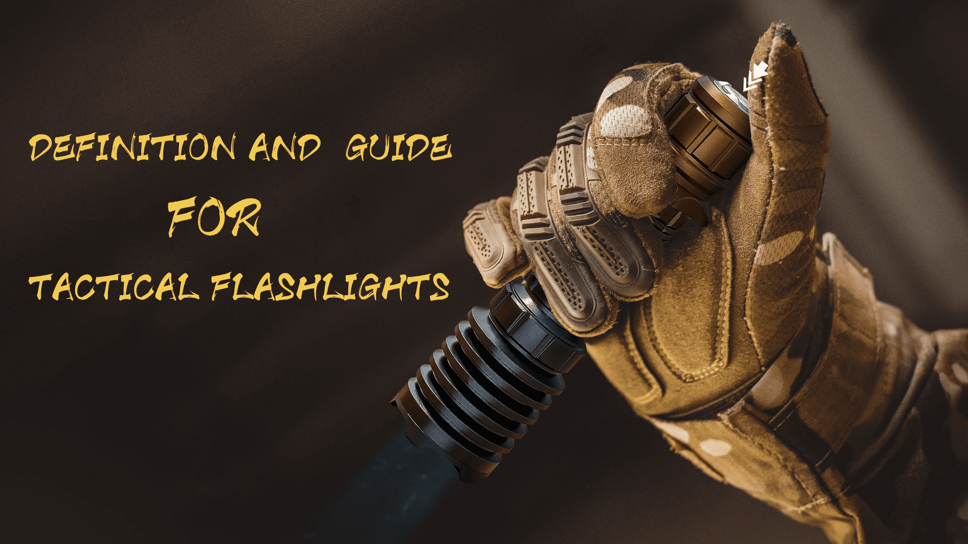 Definition and  Guide for Tactical Flashlights